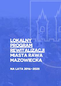 <a href='http://www.bip.rawamazowiecka.pl/plik,10606,kompendium-lokalny-program-rewitalizacji-miasta-rawa-mazowiecka-na-lata-2016-2025-do-uchwaly-z-dnia-31-08-2016-r.pdf'>Lokalny Program Rewitalizacji Miasta Rawa Mazowiecka na lata 2016-2025</a>